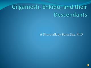Gilgamesh,  Enkidu , and their Descendants