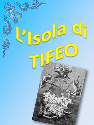 L'Isola di  TIFEO