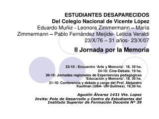 23-10 : Encuentro 'Arte y Memoria'. 18, 30 hs. 24-10: Cine-Debate. 19 hs.
