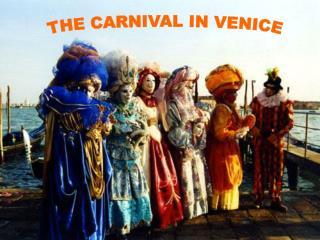 THE CARNIVAL IN VENICE