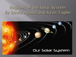 Regions of the Solar System By David  Agudo  and Kean  Tagbo