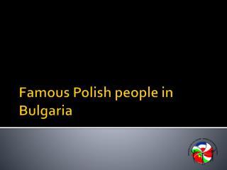 Famous Polish people in Bulgaria