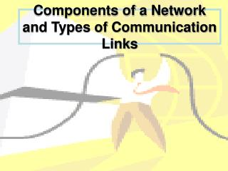 Components of a Network and Types of Communication Links