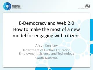 E-Democracy and Web 2.0  How to make the most of a new model for engaging with citizens