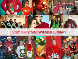 UGLY CHRISTMAS SWEATER  SUNDAY!