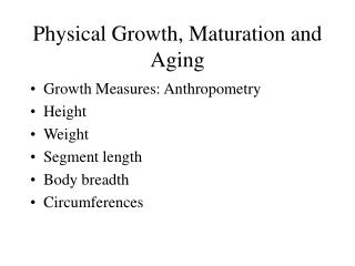 Physical Growth, Maturation and Aging