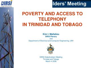 Kim I. Mallalieu DIRSI Plenary  and Department of Electrical and Computer Engineering, UWI      DIRSI Stakeholders  Meet