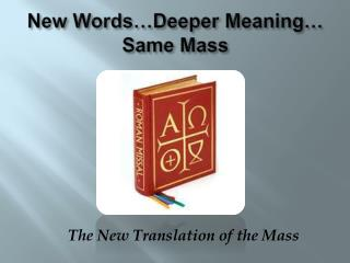 New Words�Deeper Meaning� Same Mass
