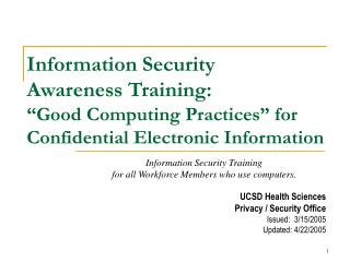 Information Security Training  for all Workforce Members who use computers. UCSD Health Sciences