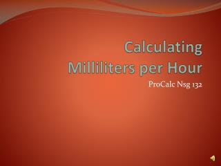 Calculating  Milliliters per Hour