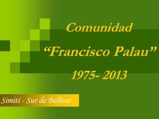 """Comunidad  """"Francisco Palau"""" 1975- 2013"""