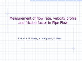 Measurement of flow rate, velocity profile and friction factor in Pipe Flow