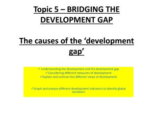 Topic 5 � BRIDGING THE DEVELOPMENT GAP The causes of the �development gap�