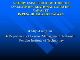 A STUDY USING PHOTO METHOD TO EVALUATE RECREATIONAL CARRYING CAPACITY  IN PENGHU ISLANDS, TAIWAN