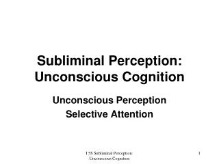 Subliminal Perception:  Unconscious Cognition