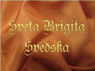 Sveta Brigita Švedska goduje 23. julija.