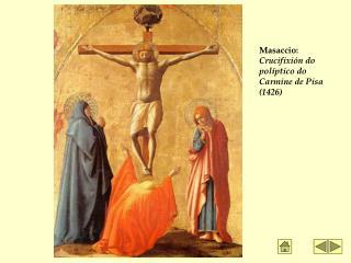 Masaccio:  Crucifixión do políptico do Carmine de Pisa (1426)