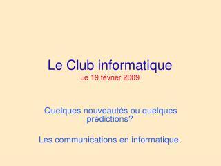 Le Club informatique Le 19 février 2009