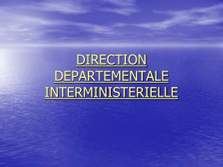 DIRECTION DEPARTEMENTALE INTERMINISTERIELLE