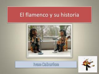 El  flamenco y su  historia