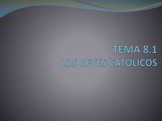 TEMA 8.1 LOS REYES CATÓLICOS