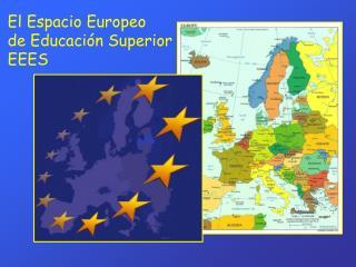 El Espacio Europeo  de Educación Superior EEES