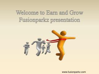 Welcome to Earn and Grow  Fusionparkz  presentation