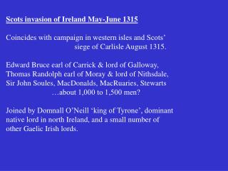 Scots invasion of Ireland May-June 1315 Coincides with campaign in western isles and Scots'