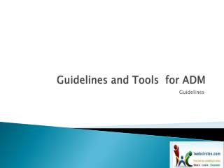 Guidelines and Tools  for ADM