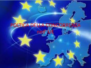 POLTICA DELLA CONCORRENZA nell' UE