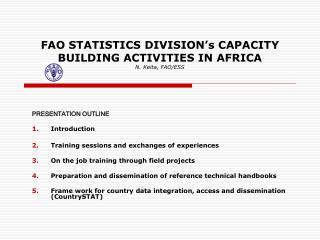 FAO STATISTICS DIVISION's CAPACITY BUILDING ACTIVITIES IN AFRICA N. Keita, FAO/ESS