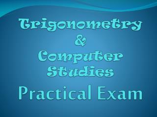 Trigonometry & Computer Studies Practical Exam