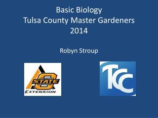 Basic Biology Tulsa County Master Gardeners 2014 Robyn Stroup
