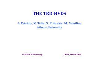 THE TRD-HVDS   A.Petridis, M.Tsilis, S. Potirakis, M. Vassiliou Athens University