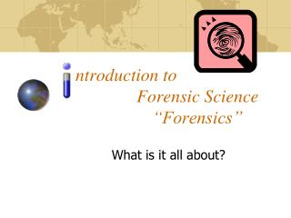 "ntroduction to 						Forensic Science              ""Forensics"""