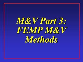 MV Part 3: FEMP MV Methods