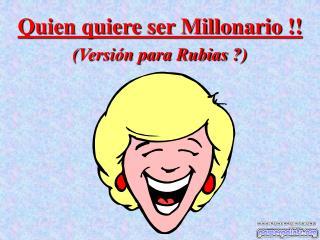 Quien quiere ser Millonario !! (Versión para Rubias ?)