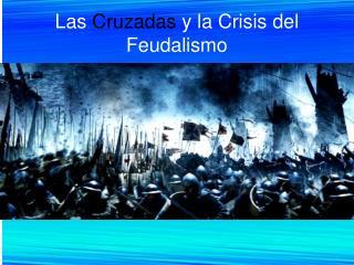 Las  Cruzadas  y la Crisis del Feudalismo