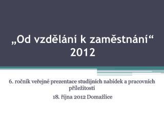 """""""Od vzdělání k zaměstnání"""" 2012"""