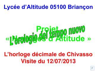 Lycée d'Altitude 05100 Briançon Projet  «Horloges d'Altitude» L'horloge décimale de Chivasso