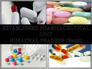 ESTABLISHED PHARMACEUTICAL UNIT HIMACHAL  PRADESH ( Baddi )