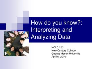 How do you know: Interpreting and Analyzing Data