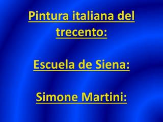 Pintura italiana del  trecento : Escuela de Siena: Simone  Martini: