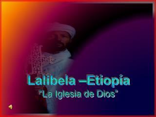 "Lalibela  –Etiopía ""La Iglesia de Dios"""