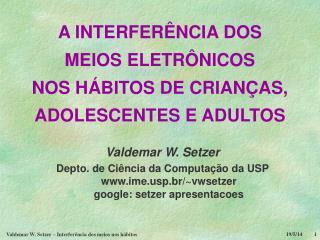 A INTERFERÊNCIA DOS MEIOS ELETRÔNICOS NOS HÁBITOS DE CRIANÇAS, ADOLESCENTES E ADULTOS