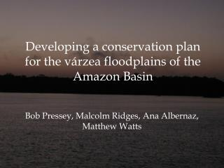 Developing a conservation plan for the várzea floodplains of the Amazon Basin