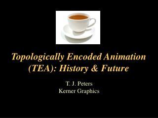 Topologically Encoded Animation (TEA): History & Future