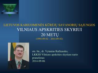 ats. ltn., dr. Vytautas Račkausko, LKKSS Vilniaus apskrities skyriaus nario pranešimas 2014-09-06