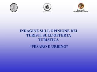 """INDAGINE SULL'OPINIONE DEI TURISTI SULL'OFFERTA TURISTICA  """"PESARO E URBINO"""""""