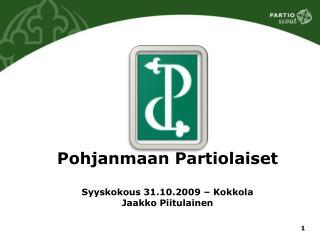 Pohjanmaan Partiolaiset Syyskokous 31.10.2009 – Kokkola Jaakko Piitulainen